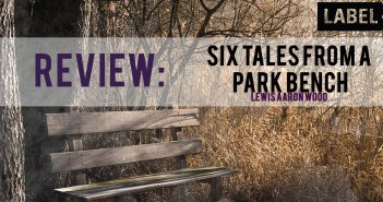 'Six tales from a park bench' by Lewis Aaron Wood: A Review