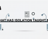 What Has Isolation Taught Me?