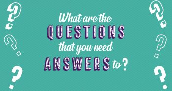text saying what are the questions that you need answers to?