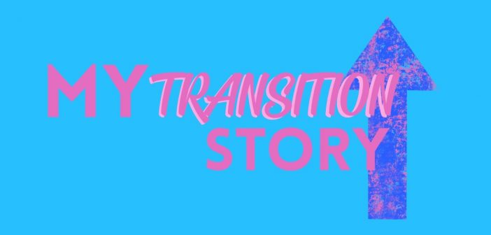 'My Transition Story' written in bright pink writing set upon a bright blue background with a dark blue arrow facing upwards.