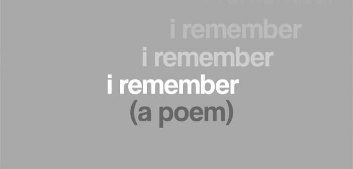 Grey background with the words 'i remember' three times and in brackets 'a poem'