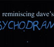 "Black background with a few blue dots, with the text ""reminiscing dave's Psychodrama"", where ""reminiscing dave's"" is in light blue and lowercase and ""Psychodrama"" in blue and in capital letters"