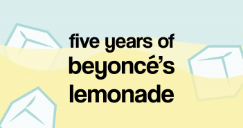 "Background of lemonade with 3 ice cubes in the bottom two thirds of the image and a light blue top third, with the text ""five years of beyoncé's lemonade"" in black"