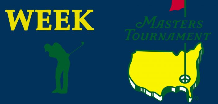 Hold on to your butt's everyone – it's Masters Week!